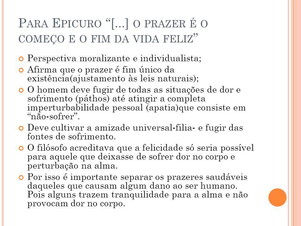 Para Epicuro [...] o prazer é o começo e o fim da vida feliz